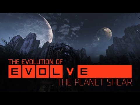 The Evolution of Evolve –– Episode 4: The Planet Shear
