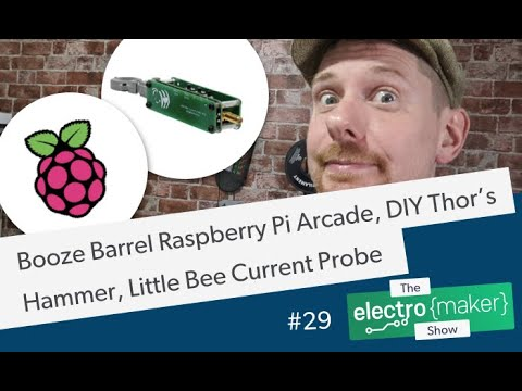 Booze Barrel Raspberry Pi Arcade, DIY Thor's Hammer, Little Bee Current & Magnetic Field Probe
