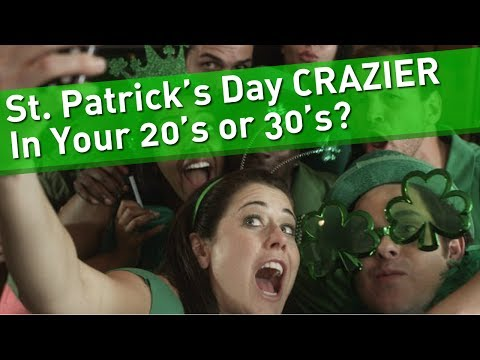 St. Patty's Day in your 20's and 30's...