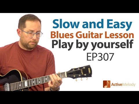 Slow and Easy Blues Guitar Lesson - Play Blues Guitar By Yourself - EP307