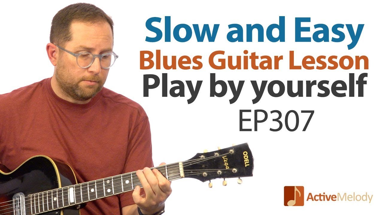 Slow and Easy Blues Guitar Lesson – Play Blues Guitar By Yourself – EP307