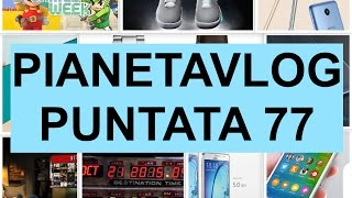 PianetaVlog 77: Samsung Galaxy S7, LG G5, Jolla Tablet, Appl