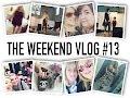 The Weekend Vlog #13