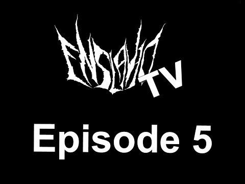 EnslavedTV - Episode 5:
