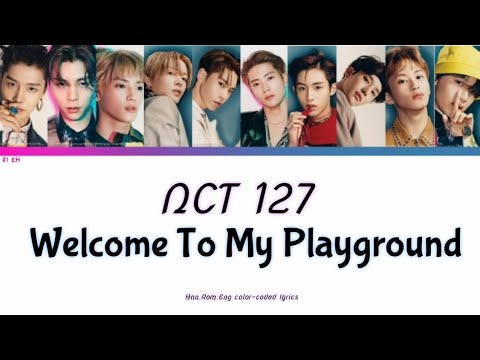 NCT 127 - Welcome To My Playground [Han,Rom,Eng Color-coded Lyrics]