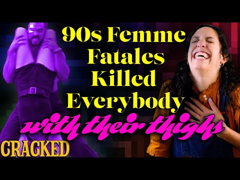 90s Femme Fatales Killed Everybody With Their Legs - Wait A Minute... What?