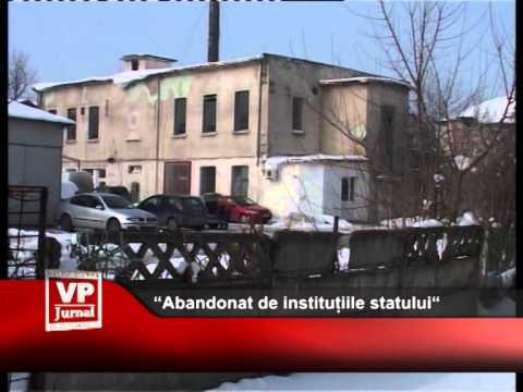 """Abandonat de instituțiile statului"""""""
