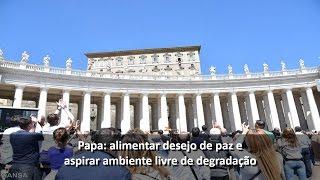 Papa: alimentar desejo de paz e aspirar ambiente livre de degradação