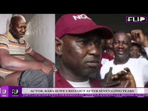 ACTOR, BABA SUWE CRIES OUT AFTER SEVEN  LONG YEARS