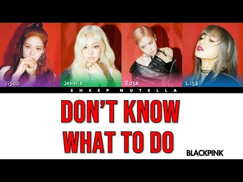 BLACKPINK - Don& 39;t Know What To Do [Color Coded Lyrics HAN/ROM/ENG]