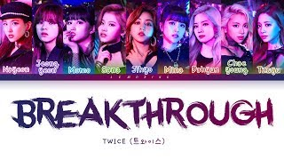 Video TWICE - Breakthrough (트와이스/トゥワイス - Breakthrough) [Color Coded Lyrics/Kan/Rom/Eng/가사] MP3, 3GP, MP4, WEBM, AVI, FLV Juni 2019