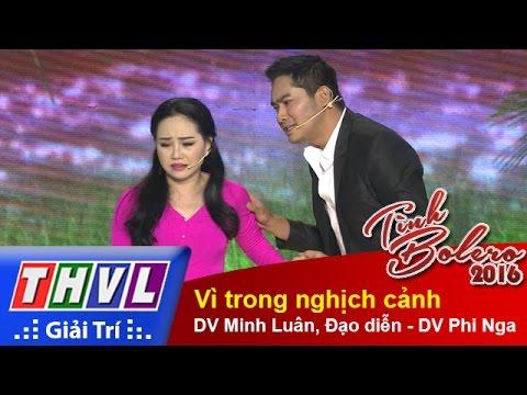 Tình Bolero 2016 Tập 10 - Vì trong nghịch cảnh - DV Minh Luân, Đạo diễn - DV Phi Nga