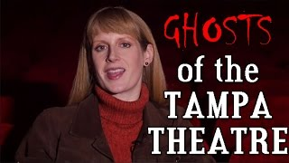 Ghosts of The Tampa Theatre