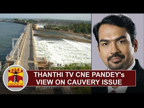 Thanthi-TV-CNE-Pandeys-View-on-Cauvery-Issue-Makkal-Mandram