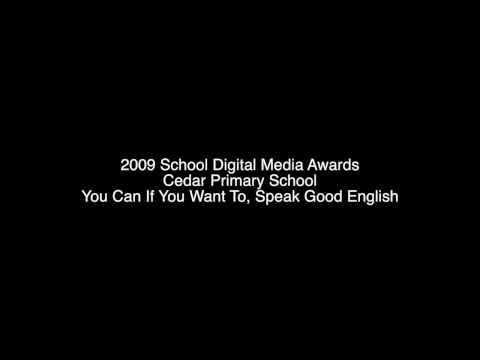 2009 School Digital Media Awards | Cedar Primary School | You can if you want to, Speak Good English