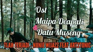 Nonton Ost Film Maipa Deapati   Datu Museng  Tlah Terjadi   Nunie Wijazz Feat  Art2tonic Film Subtitle Indonesia Streaming Movie Download