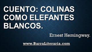 Cuento: Colinas como elefantes blancos - Ernest Hemingway