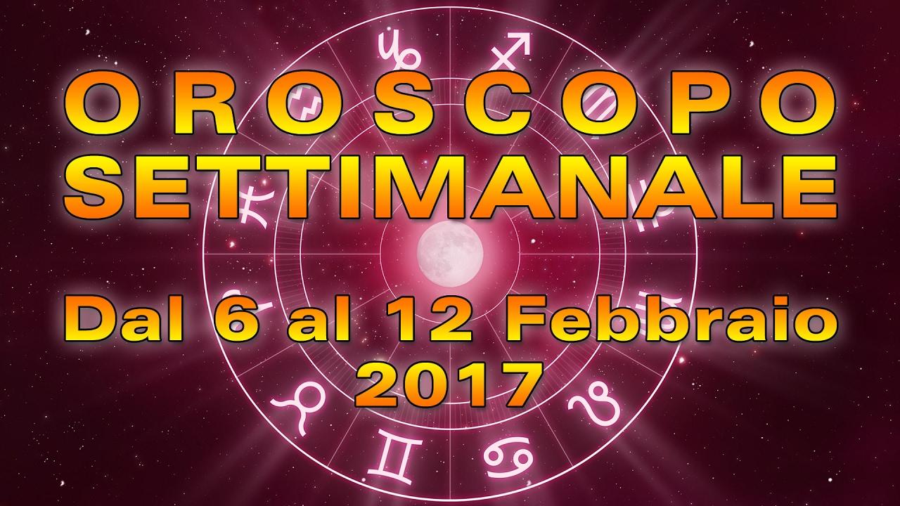 L'OROSCOPO della SETTIMANA ★ Settimana dal 6 al 12 Febbraio 2017
