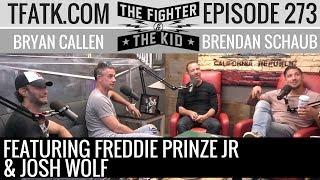 The Fighter and The Kid - Episode 273: Freddie Prinze Jr. & Josh Wolf