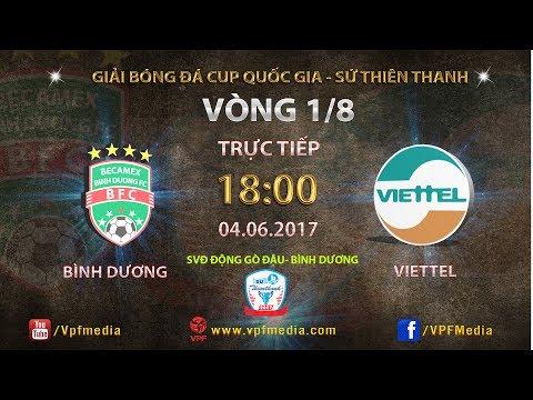 Trực tiếp | B. BÌNH DƯƠNG vs VIETTEL | VÒNG 1/8 CÚP QUỐC GIA SỨ THIÊN THANH 2017