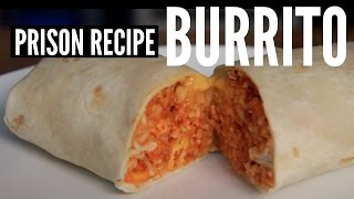 Prison Recipe: BURRITO - You Made What?!