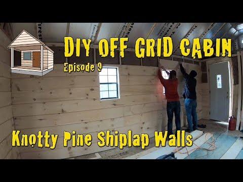 DIY Off Grid Cabin - Episode 9 - Interior Walls - Knotty Pine Shiplap