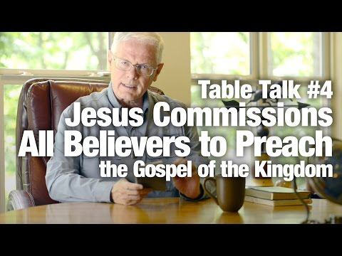 Table Talk #4 - Jesus Commissions All Believers to Preach the Gospel of the Kingdom