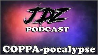 •️ JDZ Podcast  #1: COPPA-pocalypse