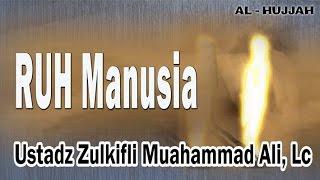 RUH MANUSIA | Ust. Zulkifli Muhammad Ali, Lc : KAJIAN AL-HUJJAH Video