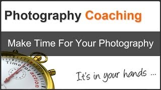 Make Time For Your Photography