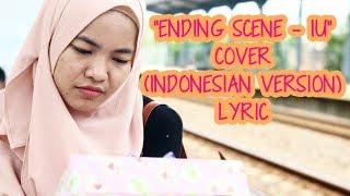Ending Scene - IU (Cover) Indonesian Version Lyric