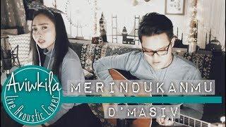 Video D'Masiv - Merindukanmu (Aviwkila Cover) MP3, 3GP, MP4, WEBM, AVI, FLV Juni 2018