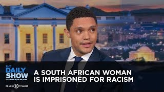 A South African Woman is Imprisoned for Racism - Between the Scenes | The Daily Show