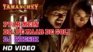 Pyar Mein Dil Pe Maar De Goli | Tamanchey Songs Video