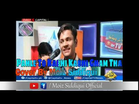 Video Pahle To Kabhi Kabhi Gham Tha Cover Song | Moiz Siddiqui | Latest Version 2018 | Audio Song download in MP3, 3GP, MP4, WEBM, AVI, FLV January 2017