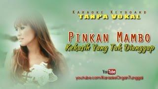 Download Lagu Pinkan Mambo - Kekasih Yang Tak Dianggap | Karaoke Keyboard Tanpa Vokal Mp3