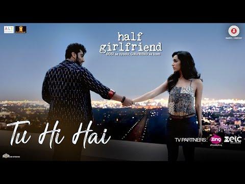 Tu Hi Hai | Half Girlfriend | Arjun Kapoor & Shraddha Kapoor | Rahul Mishra
