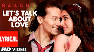 LET'S TALK ABOUT LOVE Lyrical Video BAAGHI Tiger Shroff, Shraddha Kapoor