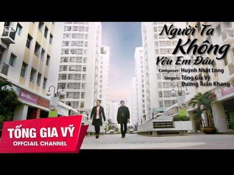 MV HD Người Ta Không Yêu Em Đâu - Tống Gia Vỹ, Đường Tuấn Khang