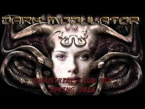 INDUSTRIAL CLUB MIX SPRING 2016 From DJ DARK MODULATOR