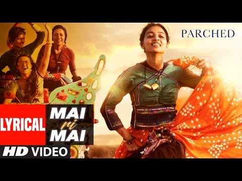 Mai Ri Mai Lyrical Video | Parched | Radhika Apte