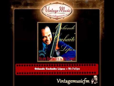 Orlando Cachaito López – Mr Felipe