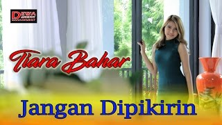 Tiara Bahar -  Jangan Dipikirin [Official Video] HD 1080p