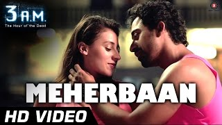 Meherbaan - 3 A.M (Official Video Song)