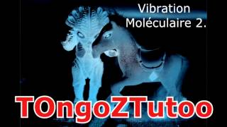 Video TOngoZTutoo - Vibration  Moléculaire 2.