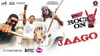 Jaago Video Song Rock On 2 Farhan Akhtar Arjun Rampal  Purab Kholi