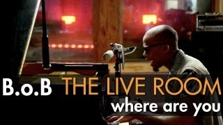 """B.o.B - """"Where Are You (B.o.B vs. Bobby Ray)"""" captured in The Live Room"""