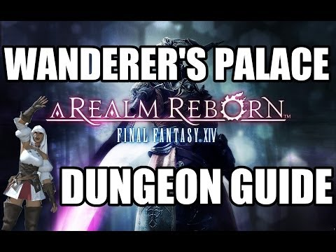 Final Fantasy XIV: A Realm Reborn - The Wanderer's Palace Dungeon Guide