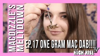 ONE GRAM DAB TO THE FACE!!! (MACDIZZLE'S MELTDOWN EP. 17) by HighRise TV