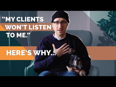 """""""My clients won't listen to me."""" Here's why…"""